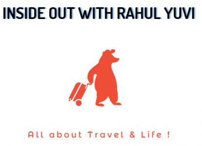 Inside Out With Rahul Yuvi – travel blogs & more